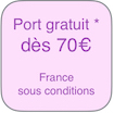 Port gratuit France * voir conditions